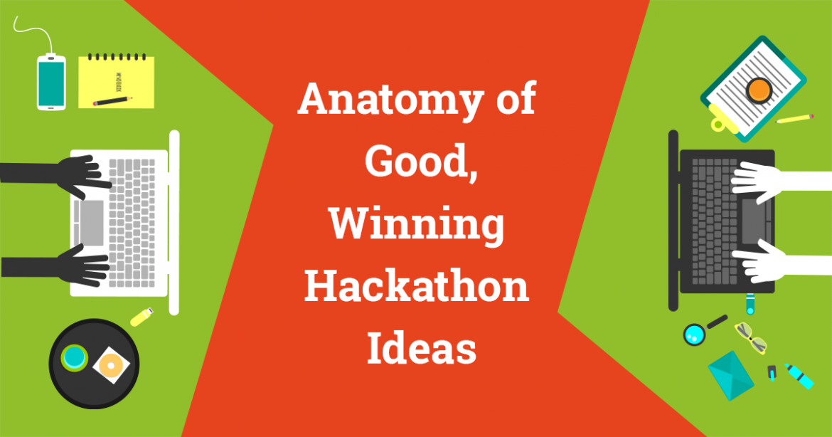 Anatomy of Good Winning Hackathon Ideas