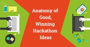 Anatomy of Good Winning Hackathon Ideas
