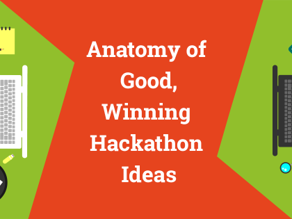 Anatomy of Good, Winning Hackathon Ideas